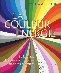 LA COULEUR ENERGIE - LE LANGAGE DES COULEURS DE LA VIE - MATIERE ET LUMIERE