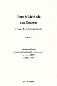 JEUX & METHODE AUX COURSES (A L'USAGE DES TURFISTES PASSIONNES) (VOL. II)