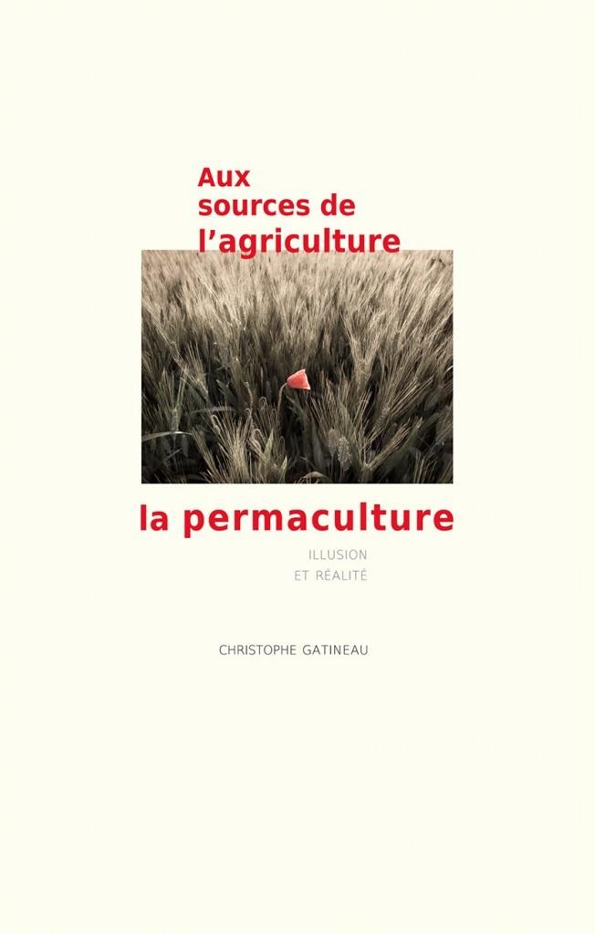 AUX SOURCES DE L'AGRICULTURE, LA PERMACULTURE : ILLUSION ET REALITE