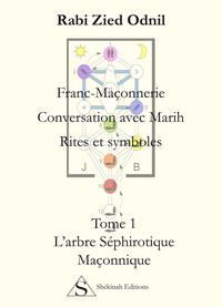 FRANC-MACONNERIE CONVERSATION AVEC MARIH RITES ET SYMBOLES TOME 1 L'ARBRE SEPHIROTIQUE MACONNIQUE