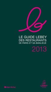 LE GUIDE LEBEY DES RESTAURANTS DE PARIS ET SA BANLIEUE 2013
