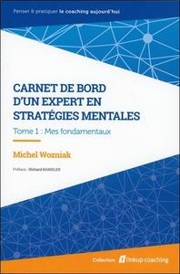 CARNET DE BORD D'UN EXPERT EN STRATEGIES MENTALES T1 - MES FONDAMENTAUX