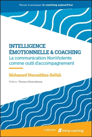 INTELLIGENCE EMOTIONNELLE & COACHING - LA COMMUNICATION NONVIOLENTE COMME OUTIL D'ACCOMPAGNEMENT