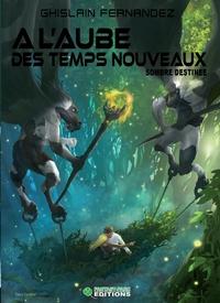 A L'AUBE DES TEMPS NOUVEAUX: SOMBRE DESTINEE TOME 2