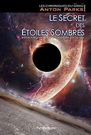 LE SECRET DES ETOILES SOMBRES (TOME 1 DES CHRONIQUES DU GIRKU) EDITION INTEGRALE, REVUE ET COMPLETEE