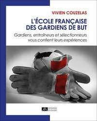 L ECOLE FRANCAISE DES GARDIENS DE BUT - GARDIENS, ENTRAINEURS ET SELECTIONNEURS VOUS CONFIENT LEURS