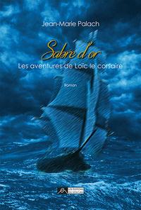 SABRE D'OR, LES AVENTURES DE LOIC LE CORSAIRE, TOME 1