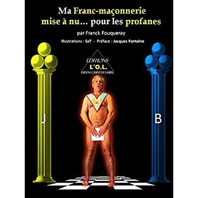 MA FRANC-MACONNERIE MISE À NU POUR LES PROFANES