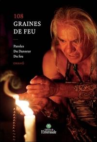 108 GRAINES DE FEU - PAROLES DU DANSEUR DU FEU