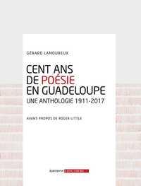 CENT ANS DE POESIE EN GUADELOUPE : UNE ANTHOLOGIE 1911-2017