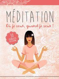 MEDITATION OU JE VEUX, QUAND JE VEUX - 50 EXERCICES DE 5 A 30 MINUTES