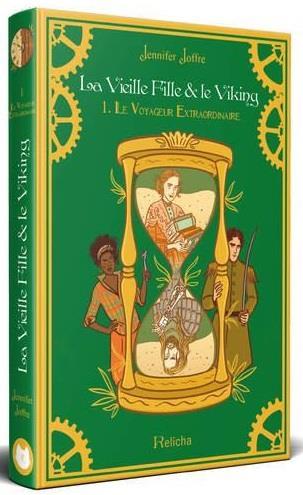 LA VIEILLE FILLE & LE VIKING  TOME 1 : LE VOYAGEUR EXTRAORDINAIRE (RELIE)