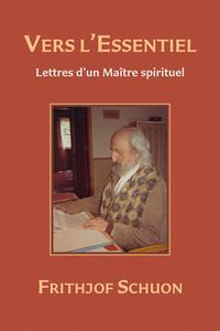 VERS L'ESSENTIEL : LETTRES D'UN MAITRE SPIRITUEL