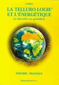 TELLUROLOGIE ET L'ENERGETIQUE - BIEN-ETRE