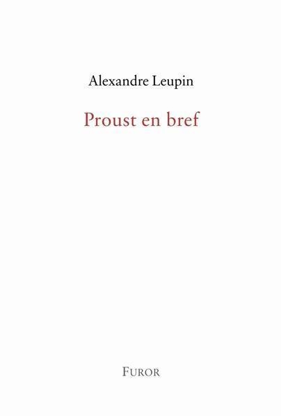 ALEXANDRE LEUPIN, PROUST EN BREF