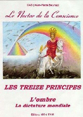 NECTAR DE LA CONSCIENCE (LE). LES TREIZE PRINCIPES. L'OMBRE, LA DICTATURE MONDIALE.