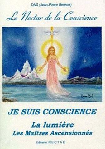NECTAR DE LA CONSCIENCE (LE). JE SUIS CONSCIENCE. LES MAITRES ASCENSIONNES. LA LUMIERE