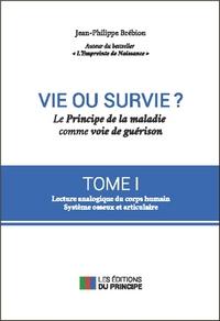 VIE OU SURVIE ? LE PRINCIPE DE LA MALADIE COMME VOIE DE GUERISON T1