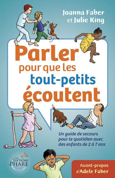 PARLER POUR QUE LES TOUT-PETITS ECOUTENT  UN GUIDE DE SECOURS POUR LE QUOTIDIEN (ENFANTS DE 2-7 ANS)