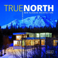 TRUE NORTH. NEW ALASKAN ARCHITECTURE