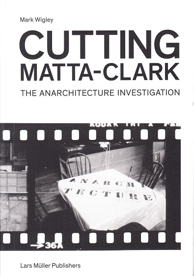 CUTTING MATTA-CLARK THE ANARCHITECTURE PROJECT /ANGLAIS