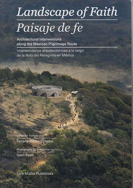 LANDSCAPE OF FAITH ARCHITECTURAL INTERVENTIONS ALONG THE MEXICAN PILGRIMAGE ROUTE /ANGLAIS/ESPAGNOL