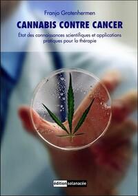 CANNABIS CONTRE CANCER - ETAT DES CONNAISSANCES SCIENTIFIQUES ET APPLICATIONS PRATIQUES POUR LA THER