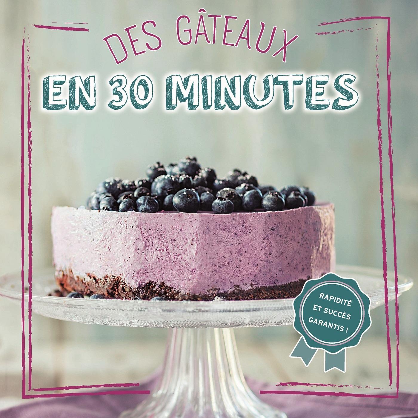 DES GATEAUX EN 30 MINUTES