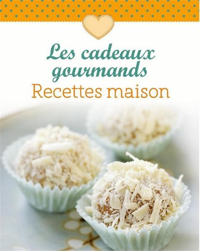 CADEAUX GOURMANDS RECETTES MAISON (LES)