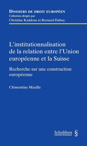 L INSTITUTIONNALISATION DE LA RELATION ENTRE L UNION EUROPEENNE ET LA SUISSE - RECHERCHE SUR UNE CON