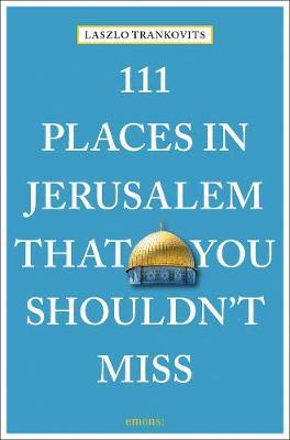 111 PLACES IN JERUSALEM THAT YOU SHOULDN'T MISS /ANGLAIS