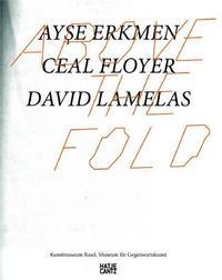 ABOVE THE FOLD AYSE ERKMEN CEAL FLOYER DAVID LAMELAS /ANGLAIS/ALLEMAND