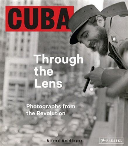 CUBA THROUGH THE LENS PHOTOGRAPHS FROM THE REVOLUTION /ANGLAIS
