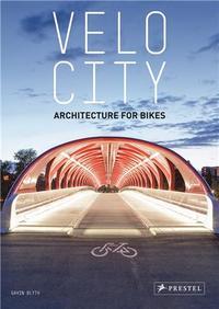 VELO CITY ARCHITECTURE FOR BIKES /ANGLAIS
