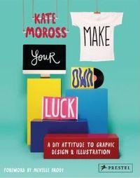MAKE YOUR OWN LUCK - A DIY ATTITUDE /ANGLAIS