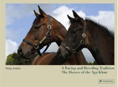 A RACING AND BREEDING TRADITION: THE HORSES OF THE AGA KHAN /ANGLAIS