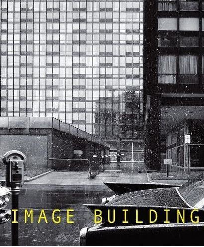 IMAGE BUILDING HOW PHOTOGRAPHY TRANSFORMSARCHITECTURE /ANGLAIS
