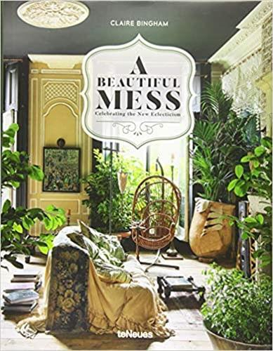 A BEAUTIFUL MESS - CELEBRATING THE NEW ECLECTISM