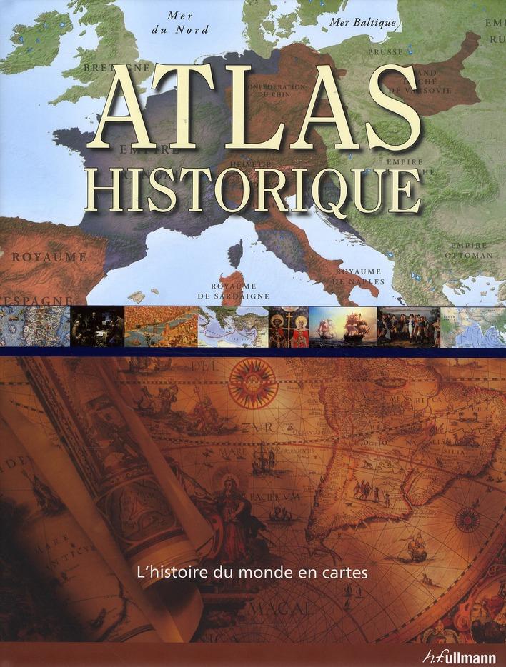 ATLAS HISTORIQUE - UNE HISTOIRE CARTOGRAPHIQUE DU MONDE