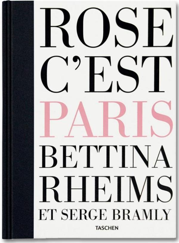CE-BETTINA RHEIMS & SERGE BRAMLY ROSE C'EST PARIS ART ED