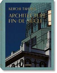 KEIICHI TAHARA. ARCHITECTURE FIN-DE-SIECLE - TAHARA, ARCH. FIN-DE-SIOCLE-TRILINGUE