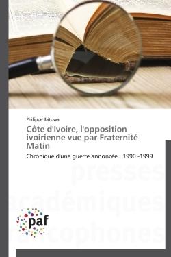 COTE D'IVOIRE, L'OPPOSITION IVOIRIENNE VUE PAR FRATERNITE MATIN