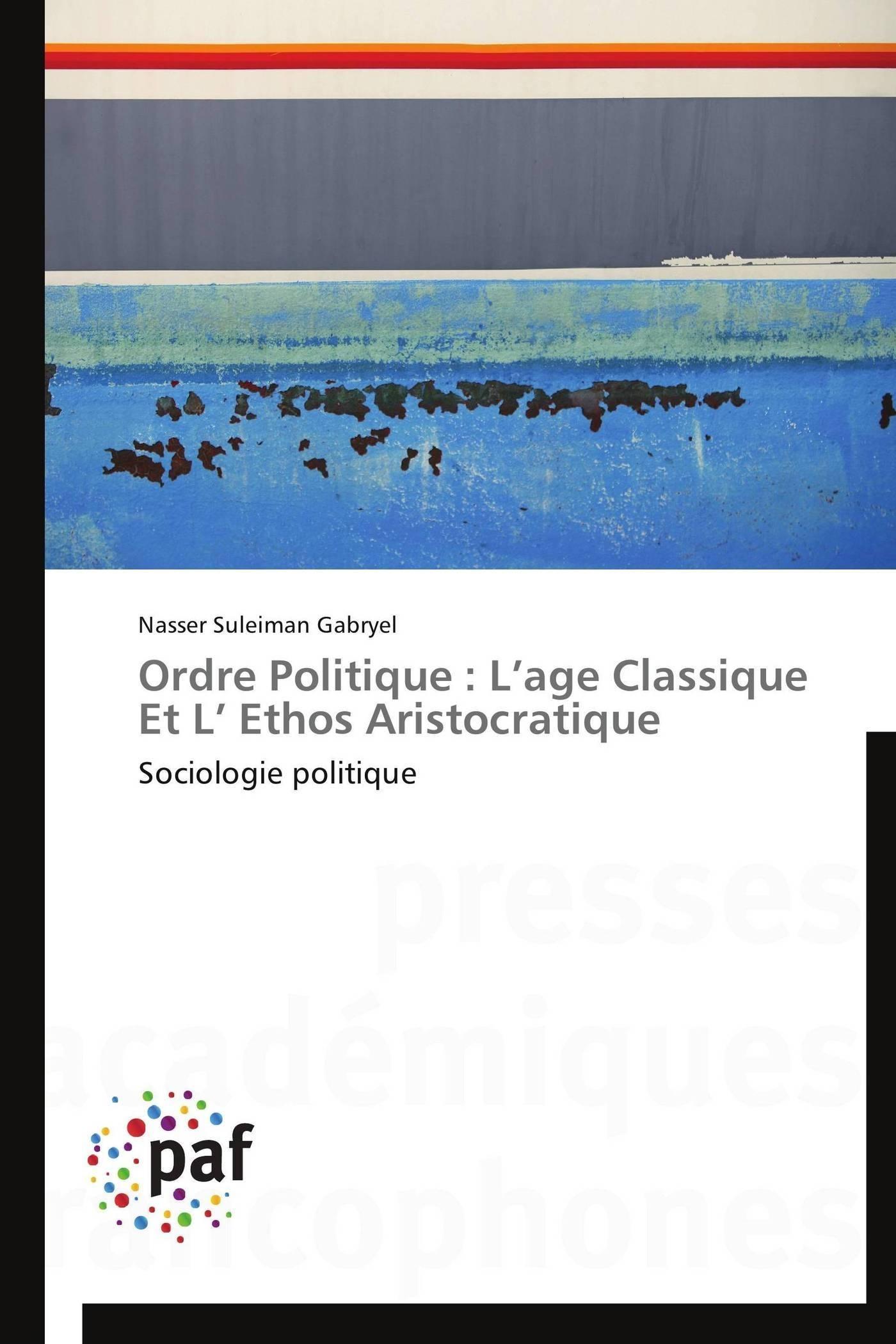 ORDRE POLITIQUE : L AGE CLASSIQUE ET L  ETHOS ARISTOCRATIQUE