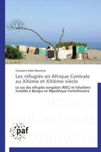LES REFUGIES EN AFRIQUE CENTRALE AU XXEME ET XXIEME SIECLE