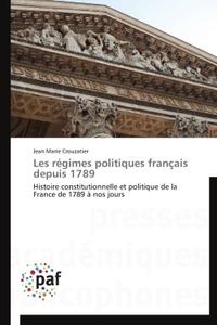 LES REGIMES POLITIQUES FRANCAIS DEPUIS 1789