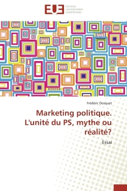 MARKETING POLITIQUE. L'UNITE DU PS, MYTHE OU REALITE?