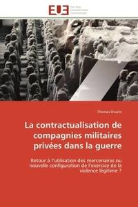 LA CONTRACTUALISATION DE COMPAGNIES MILITAIRES PRIVEES DANS LA GUERRE
