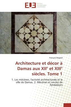 ARCHITECTURE ET DECOR A DAMAS AUX XII  ET XIII  SIECLES. TOME 1