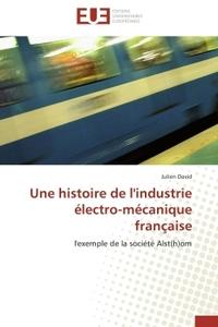 UNE HISTOIRE DE L'INDUSTRIE ELECTRO-MECANIQUE FRANCAISE