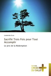 SACRIFIE TROIS FOIS POUR TOUT ACCOMPLIR